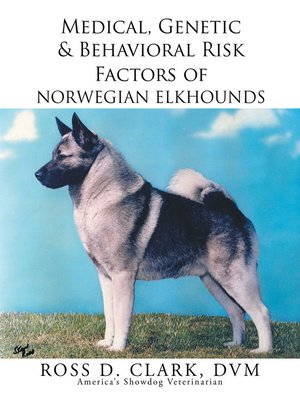 cover image of Medical, Genetic & Behavioral Risk Factors of Norwegian Elkhounds